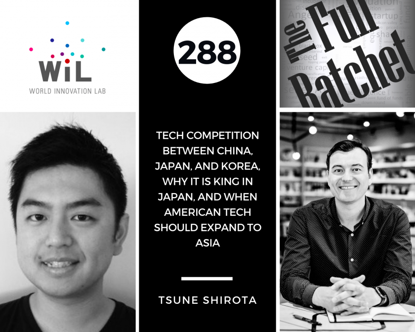 288. Tech Competition between China, Japan, and Korea, Why IT is King in Japan, and When American Tech Should Expand to Asia (Tsune Shirota)