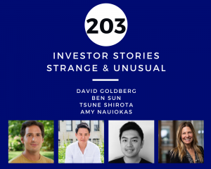 Investor Stories 203 Strange & Unusual (Goldberg, Sun, Shirota, Nauiokas)