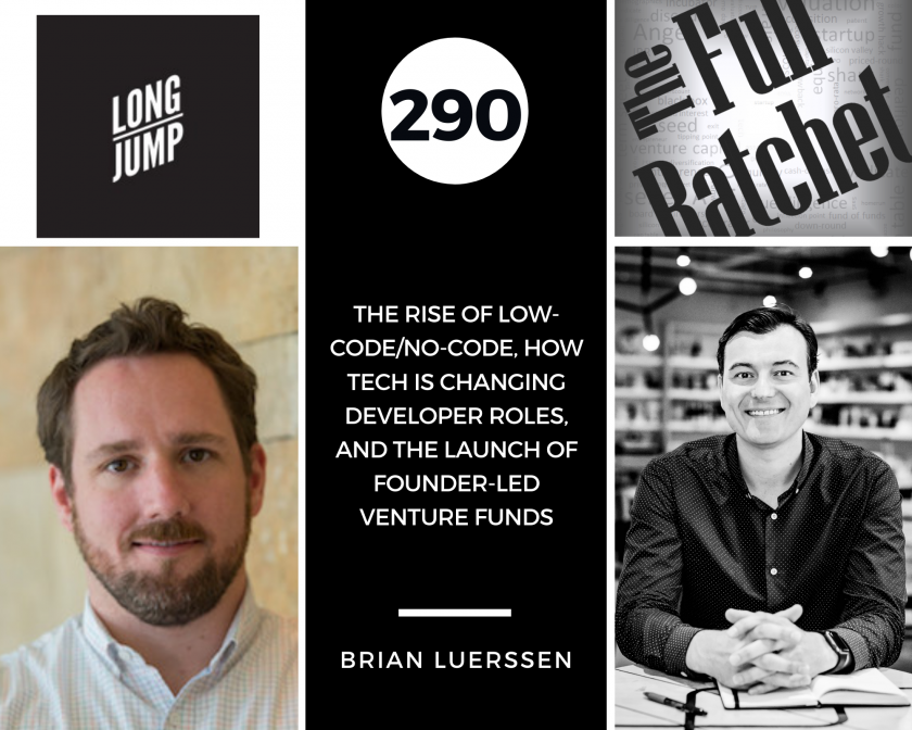 290. The Rise of Low-CodeNo-Code, How Tech is Changing Developer Roles, and the Launch of Founder-Led Venture Funds (Brian Luerssen)