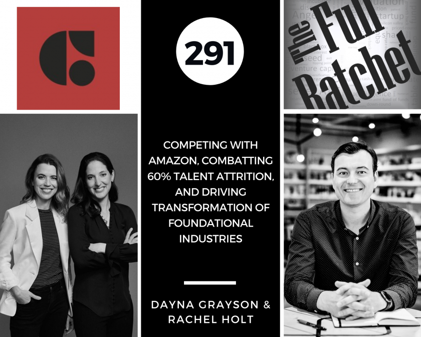 291. Competing with Amazon, Combatting 60% Talent Attrition, and Driving Transformation of Foundational Industries (Dayna Grayson & Rachel Holt)