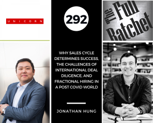 292. Why Sales Cycle Determines Success, the Challenges of International Deal Diligence, and Fractional Hiring in a Post COVID World (Jonathan Hung)