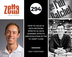 294. How to Value AI, Data Network Effects vs. Data Learning Effects, and Evolution of the VC Asset Class (Ash Fontana)
